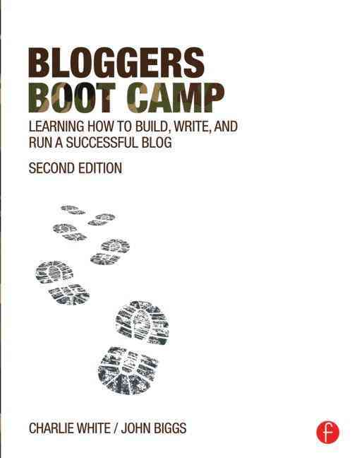Bloggers Boot Camp By White, Charlie/ Biggs, John