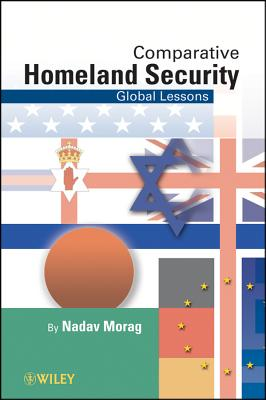 Comparative International Homeland Security By Morag, N.