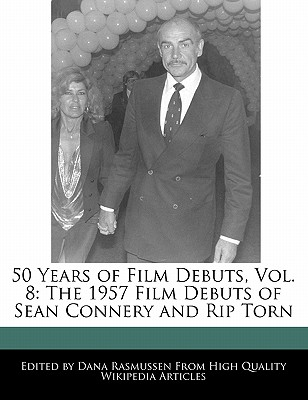 50 Years of Film Debuts, Vol. 8: The 1957 Film Debuts of Sean Connery and Rip Torn by Rasmussen, Dana [Paperback]