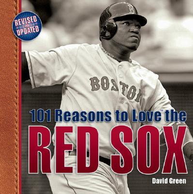 101 Reasons to Love the Red Sox By Green, David